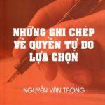 Những Ghi Chép Về Quyền Tự Do Lựa Chọn – Nguyễn Văn Trọng