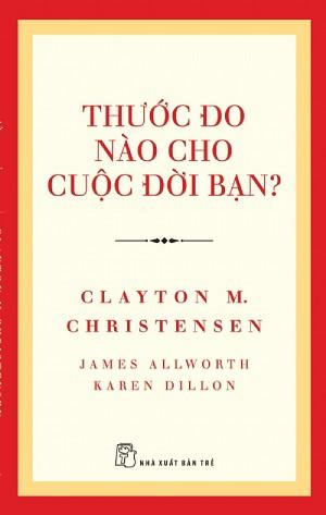 Review sách, giới thiệu sách, mục lục sách Thước đo nào cho cuộc đời bạn - Clayton M. Christensen - Vikwi cho thuê sách
