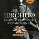 Nhật Hoàng Hirohito Và Công Cuộc Kiến Thiết Nước Nhật Hiện Tại