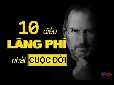 10 ĐIỀU LÃNG PHÍ NHẤT CUỘC ĐỜI!
