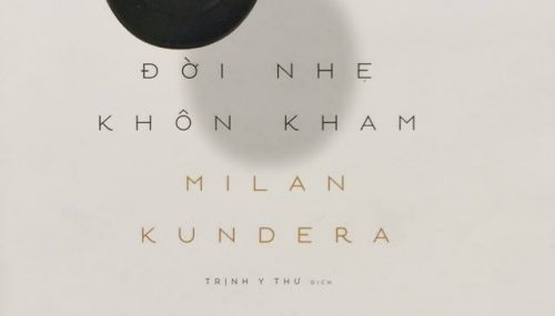 Đời nhẹ khôn kham – Tiểu thuyết được cho là hay nhất của Milan Kundera